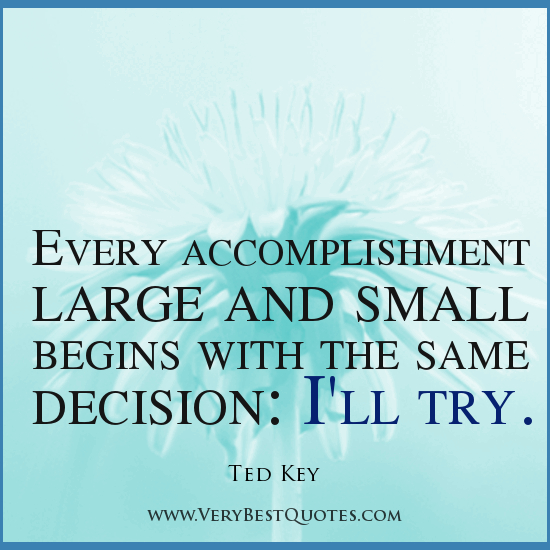 every-accomplishment-large-and-small-begins-with-the-same-decision-ill-try